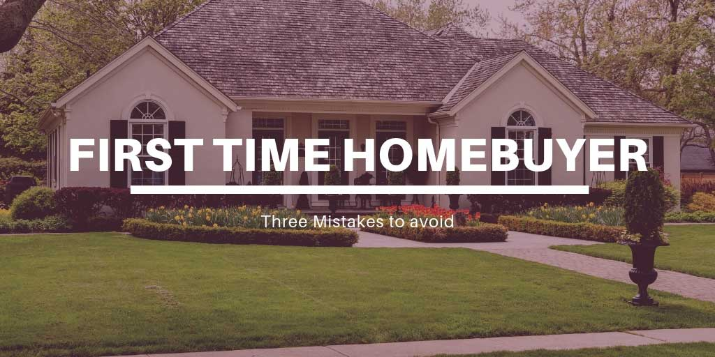 Three Mistakes to Avoid as a First Time Homebuyer in GTA, ON